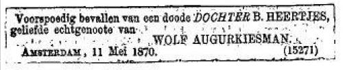 Voorspoedig bevallen van een doode DOCHTER B. HEERTJES, geliefde echtgenoote van WOLF AUGURKIESMAN. Amsterdam, 11 mei 1870. (CBG)