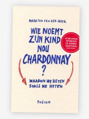 Bestel nu 'Wie noemt zijn kind nou Chardonnay?'